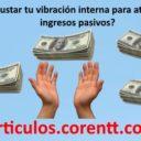 ¿Cómo ajustar tu vibración interna para atraer los ingresos pasivos?