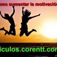 ¿Cómo aumentar la motivación?