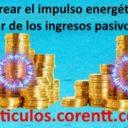 ¿Cómo crear el impulso energético para vivir de los ingresos pasivos?